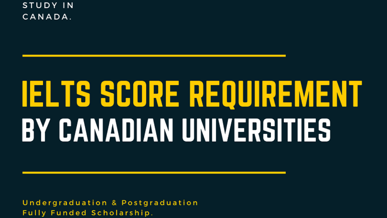 Canadian Universities With Ielts Score Requirements In 2021 2022 A Scholarship