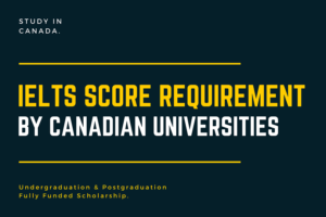 IELTS Score Requirements by all Canadian Universities