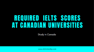 Required IELTS Scores at Canadian Universities