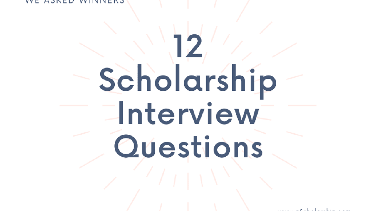 12 Important Scholarship Interview Questions List Of 12 Scholarship Interview Questions A Scholarship